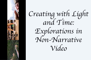 Creating with Light and Time: Explorations in Non-Narrative Video